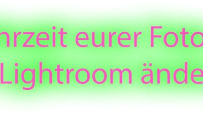 Lr2go: Uhrzeit eurer Fotos in Lightroom ändern